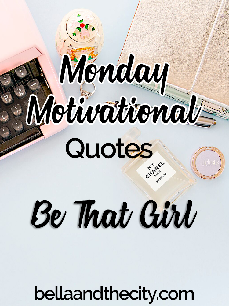 mondaymotivational quotes be that girl
